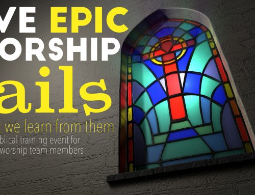 Five Epic Worship Fails and What We Can Learn From Them