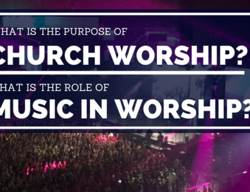 The Purpose of Church Worship And The Role of Music